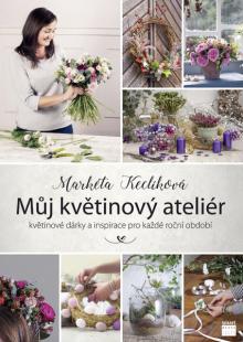 Čerpáno zknihy  Můj květinový ateliér  autorky Markéty Keclíkové,  www.smartpress.cz