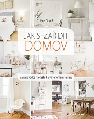 Jak si zařídit domov interiérové designérky a zakladatelky Online školy bytového designu Jany Pěkné, která vyšla v nakladatelství Grada